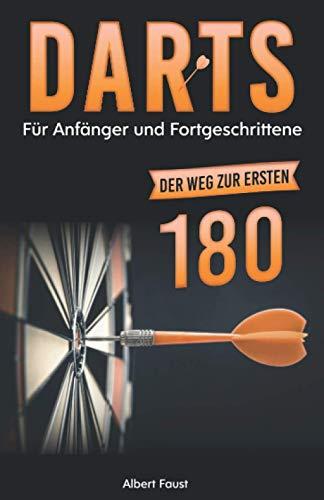 Darts für Anfänger und Fortgeschrittene: Der Weg zur ersten 180! (Einstieg in...