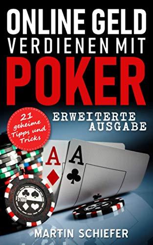 Online Geld verdienen mit Poker (Erweiterte Ausgabe): Vom Hobby-Spieler zum...